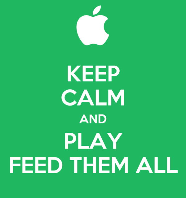 KEEP CALM AND PLAY FEED THEM ALL