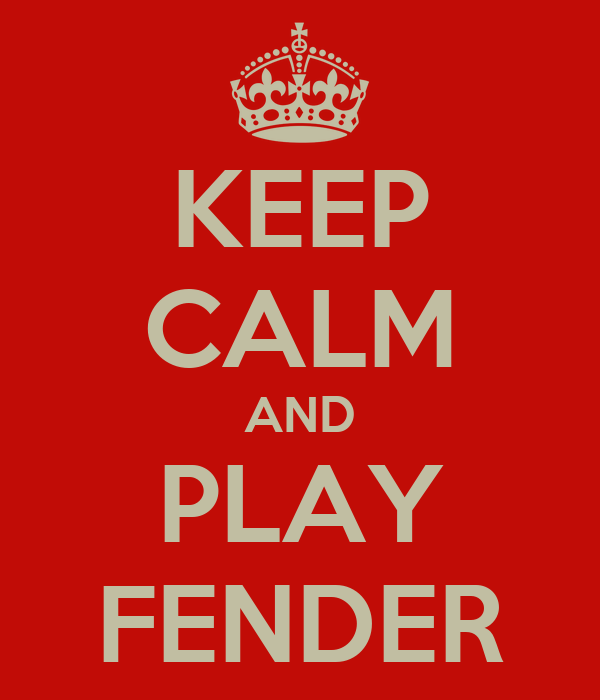 KEEP CALM AND PLAY FENDER