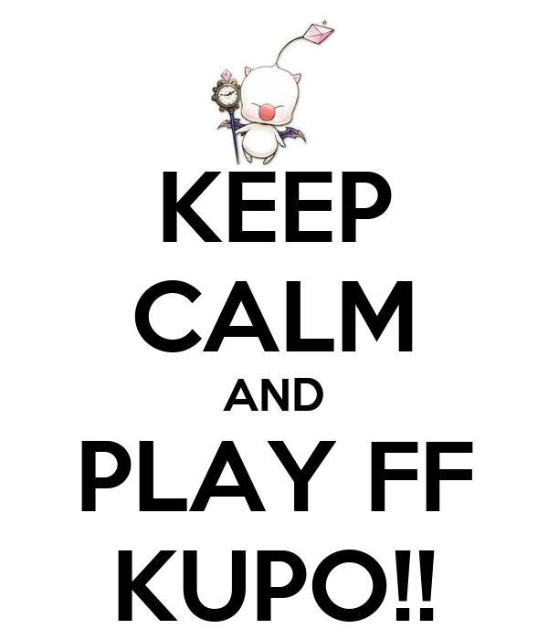 KEEP CALM AND PLAY FF KUPO!!