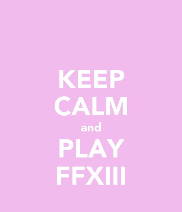 KEEP CALM and PLAY FFXIII
