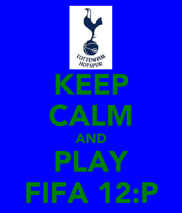 KEEP CALM AND PLAY FIFA 12:P