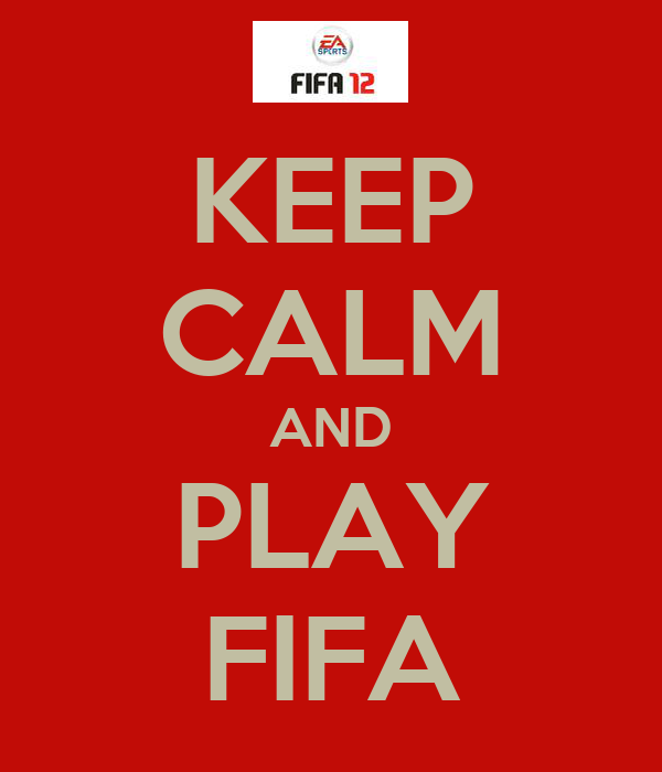 KEEP CALM AND PLAY FIFA