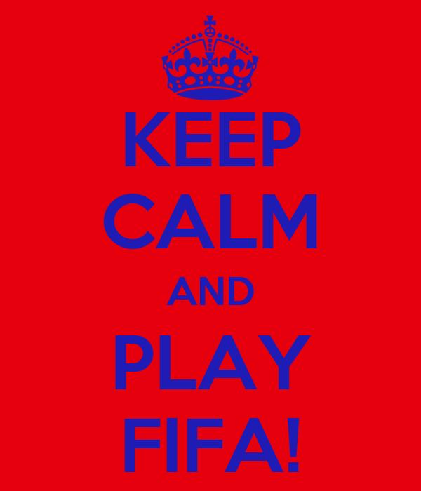 KEEP CALM AND PLAY FIFA!