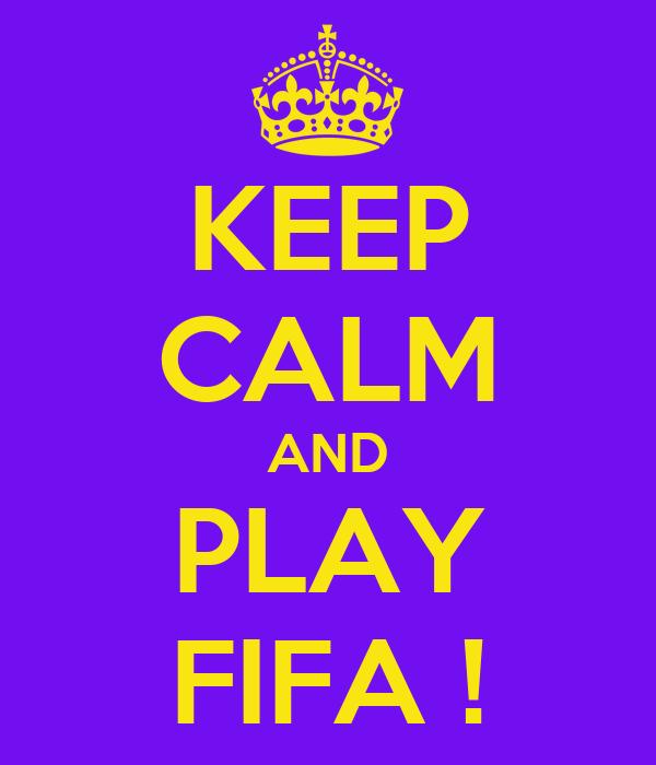 KEEP CALM AND PLAY FIFA !