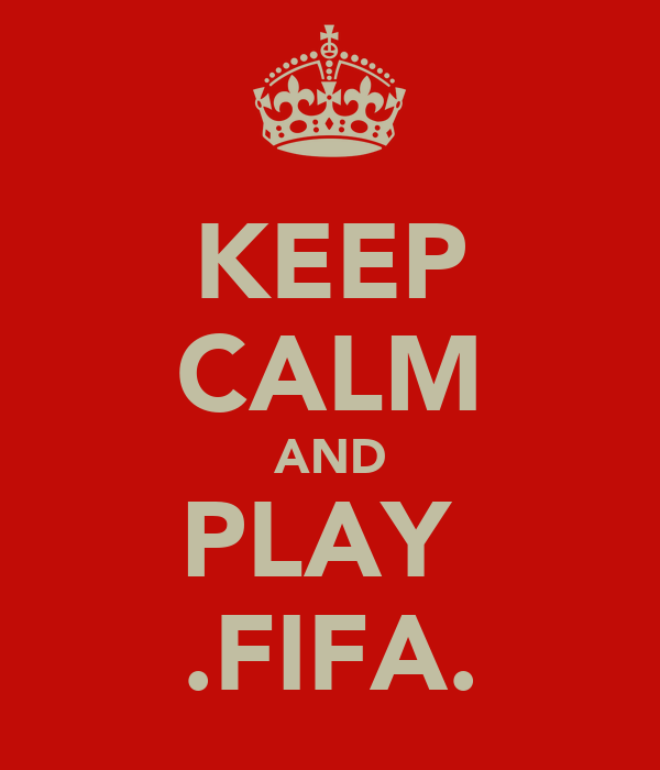 KEEP CALM AND PLAY  .FIFA.