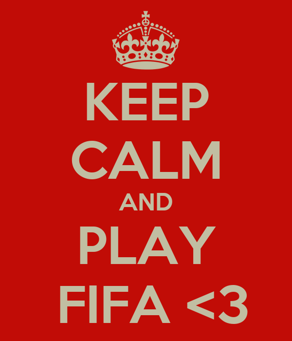 KEEP CALM AND PLAY  FIFA <3