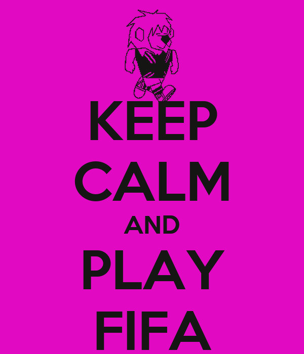 KEEP CALM AND PLAY FIFA