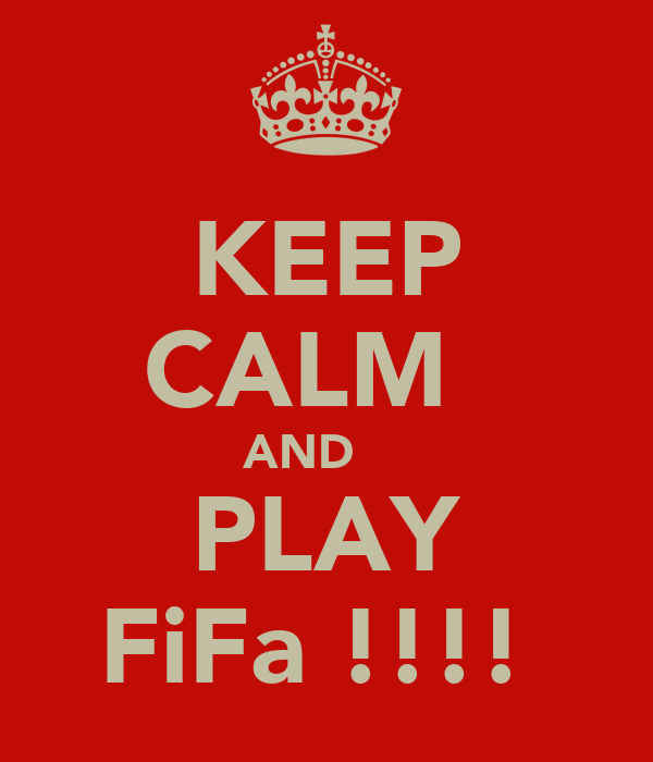 KEEP CALM   AND     PLAY FiFa !!!!