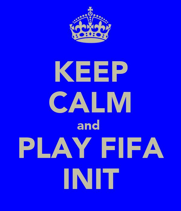 KEEP CALM and  PLAY FIFA INIT