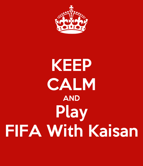KEEP CALM AND Play FIFA With Kaisan