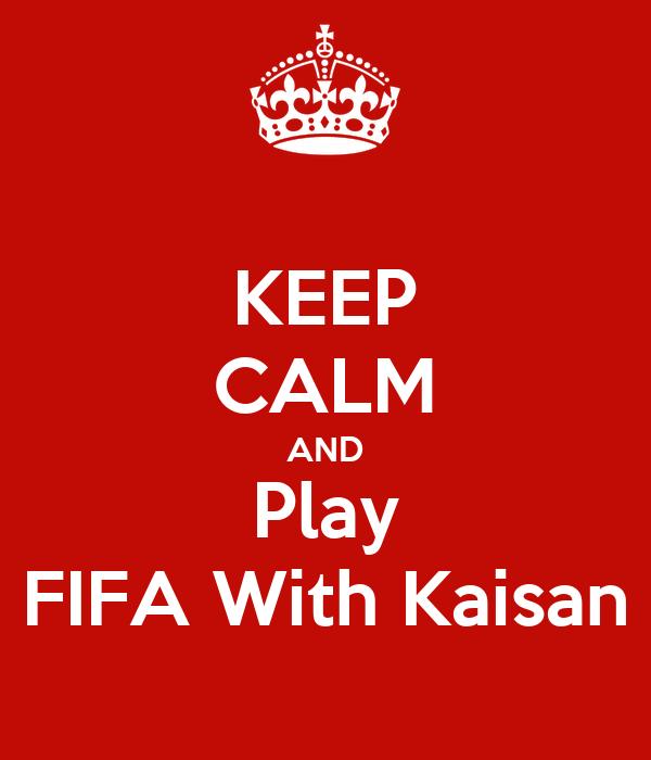 KEEP CALM AND Play FIFA With Kaisan