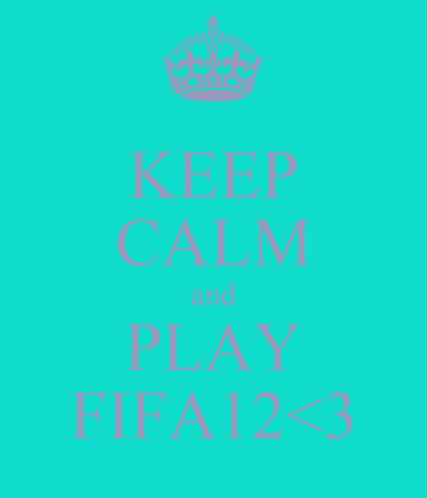 KEEP CALM and PLAY FIFA12<3