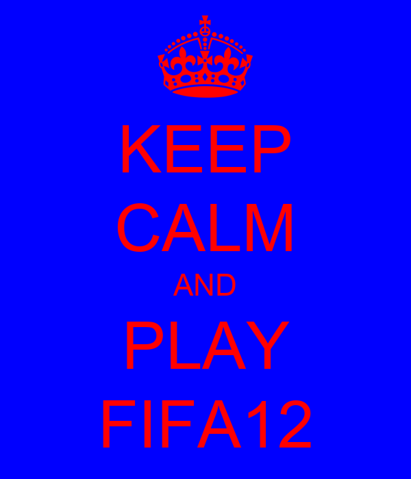 KEEP CALM AND PLAY FIFA12