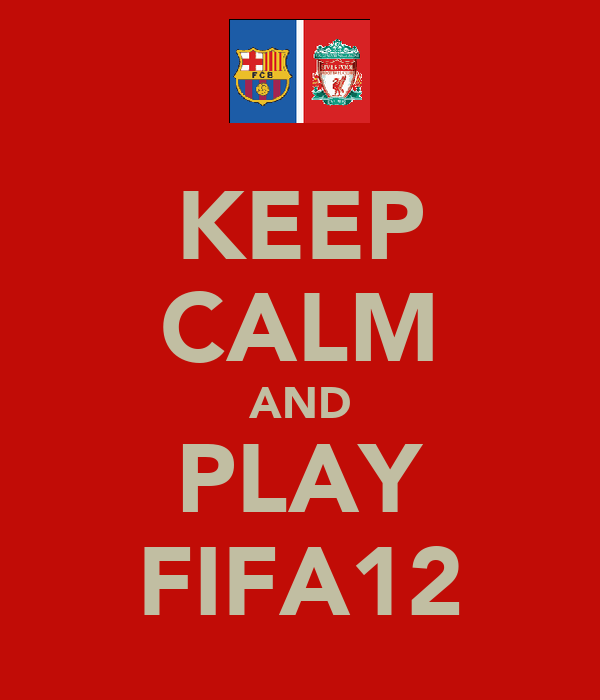 KEEP CALM AND PLAY FIFA12