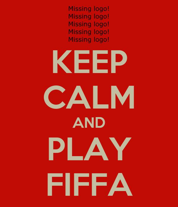 KEEP CALM AND PLAY FIFFA