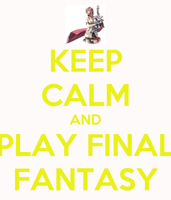 KEEP CALM AND PLAY FINAL FANTASY