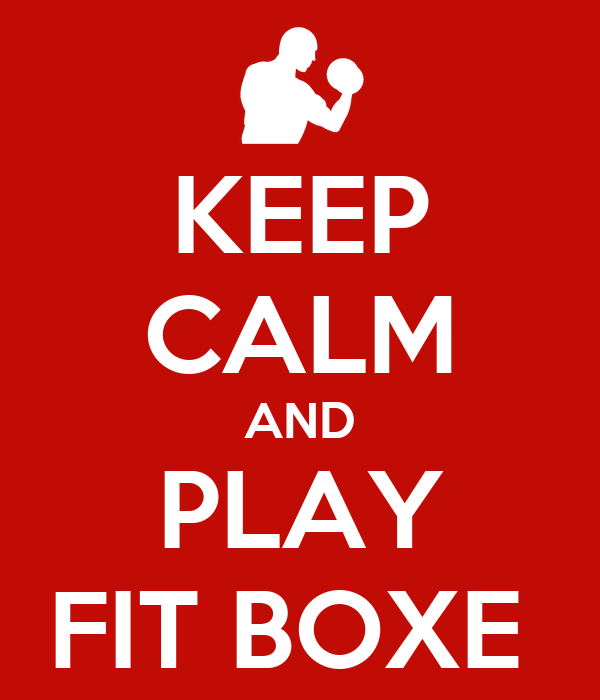 KEEP CALM AND PLAY FIT BOXE