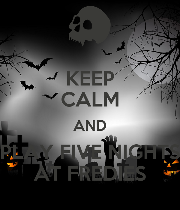KEEP CALM AND PLAY FIVE NIGHTS AT FREDIES