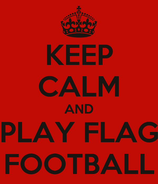 KEEP CALM AND PLAY FLAG FOOTBALL