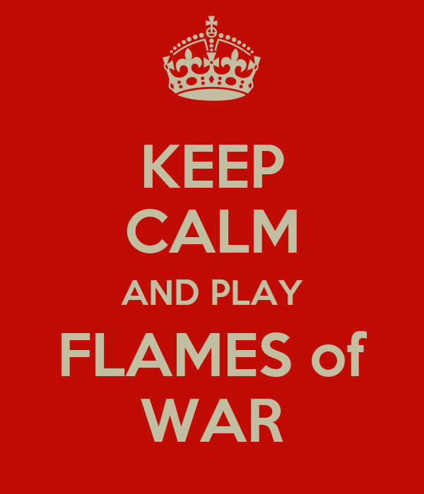 KEEP CALM AND PLAY FLAMES of WAR
