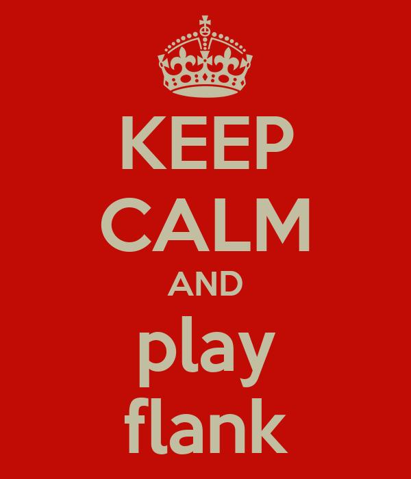 KEEP CALM AND play flank