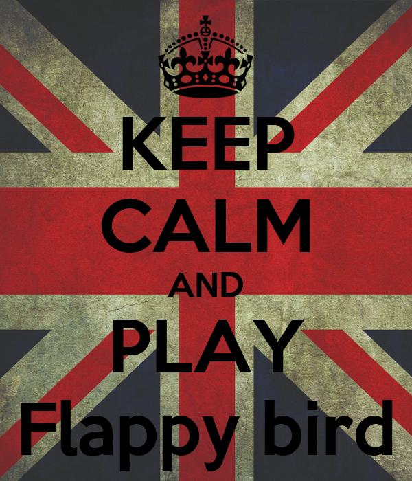 KEEP CALM AND PLAY Flappy bird