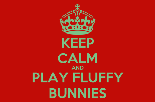 KEEP CALM AND PLAY FLUFFY BUNNIES
