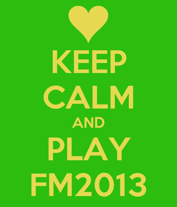 KEEP CALM AND PLAY FM2013