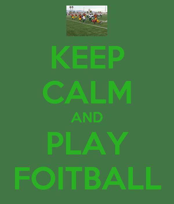 KEEP CALM AND PLAY FOITBALL