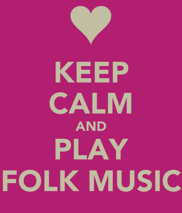 KEEP CALM AND PLAY FOLK MUSIC