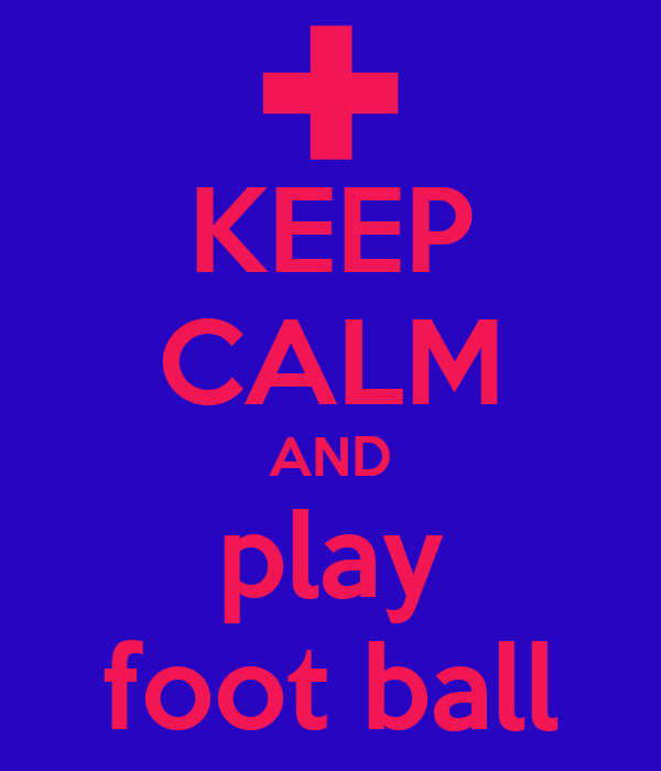 KEEP CALM AND play foot ball
