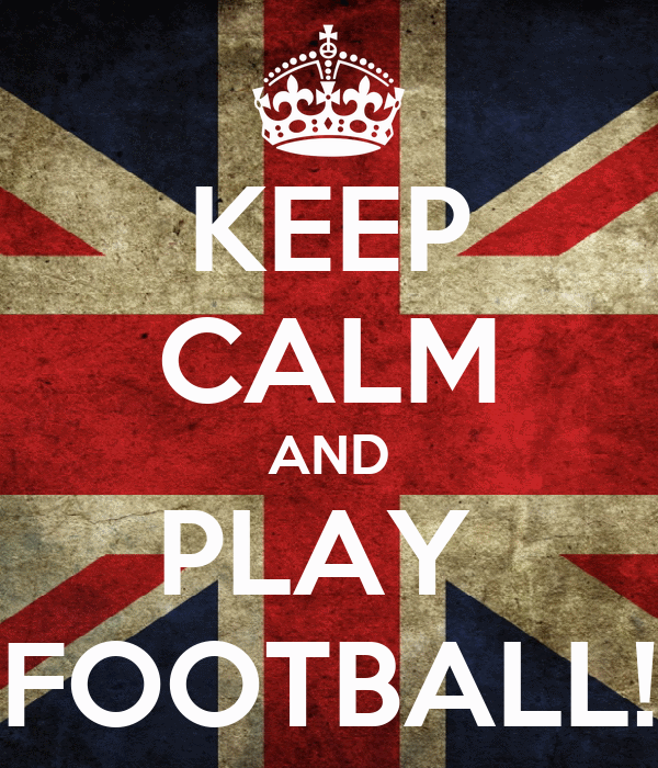 KEEP CALM AND PLAY  FOOTBALL!