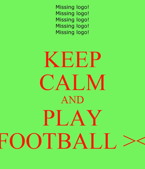 KEEP CALM AND PLAY FOOTBALL ><