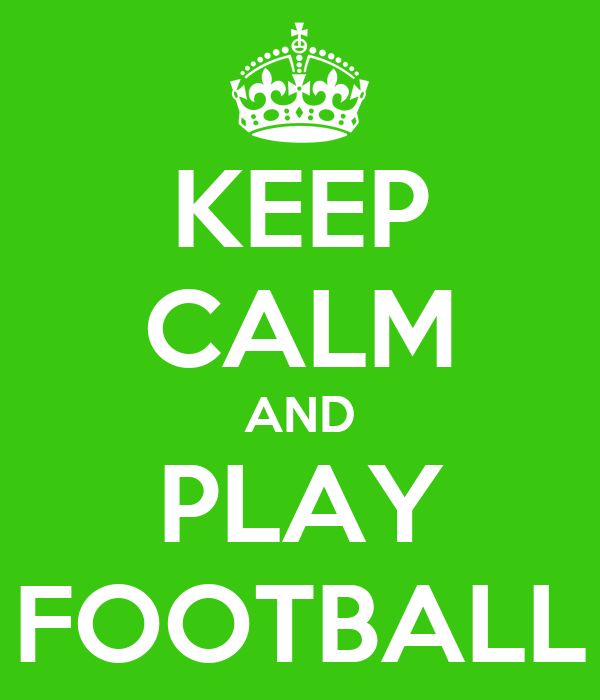 KEEP CALM AND PLAY FOOTBALL
