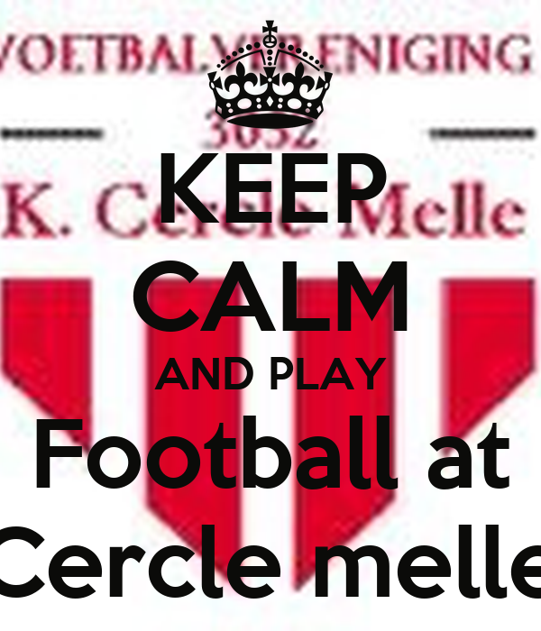 KEEP CALM AND PLAY Football at Cercle melle