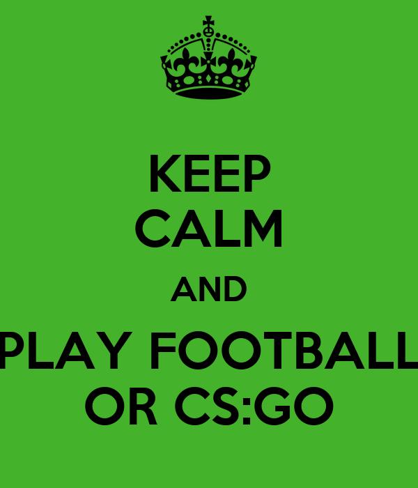 KEEP CALM AND PLAY FOOTBALL OR CS:GO
