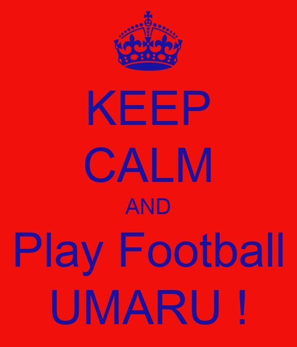 KEEP CALM AND Play Football UMARU !