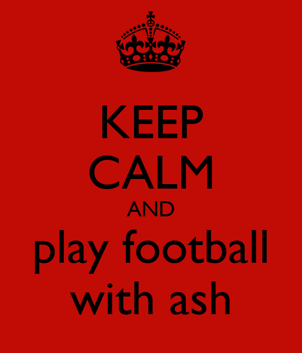 KEEP CALM AND play football with ash
