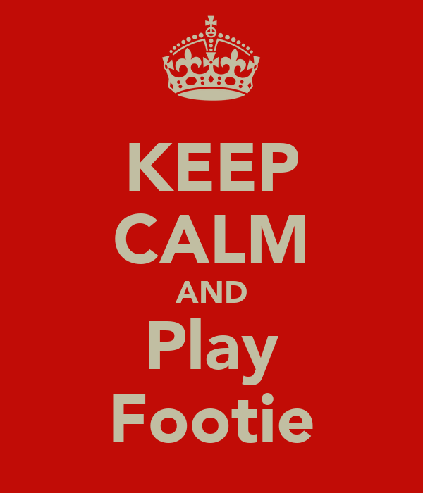 KEEP CALM AND Play Footie