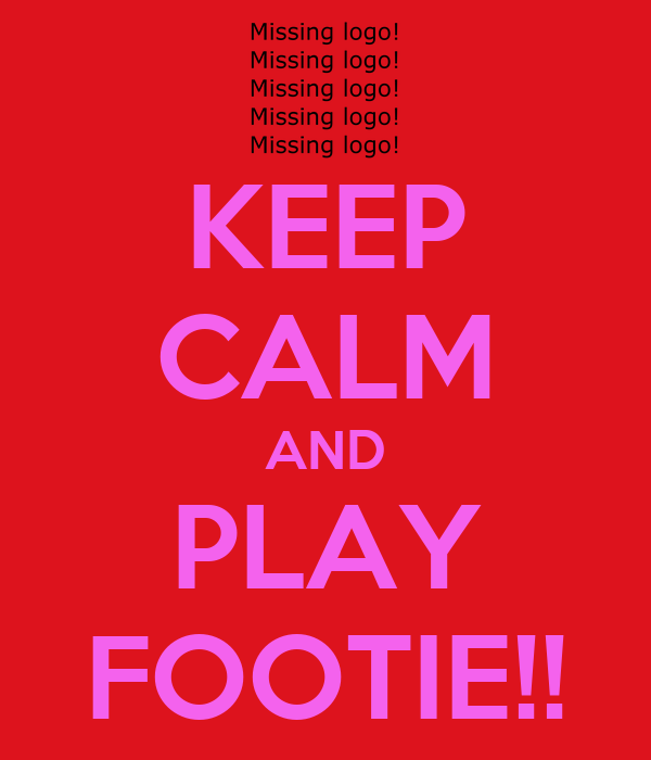 KEEP CALM AND PLAY FOOTIE!!
