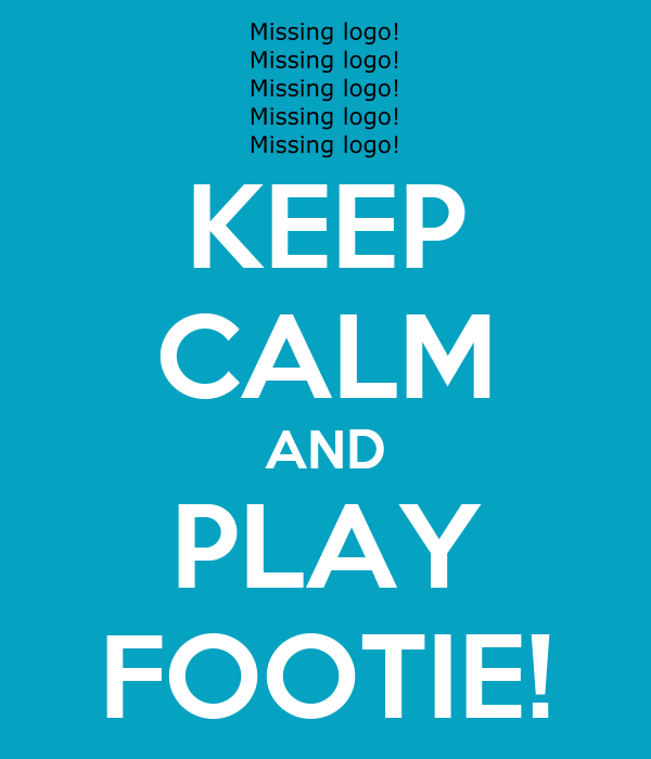 KEEP CALM AND PLAY FOOTIE!