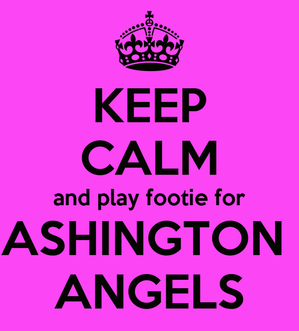 KEEP CALM and play footie for ASHINGTON  ANGELS