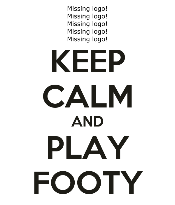 KEEP CALM AND PLAY FOOTY
