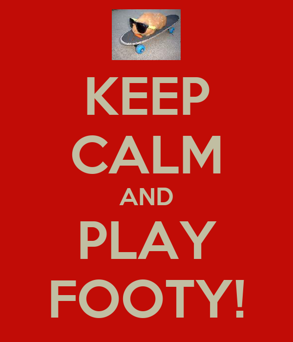 KEEP CALM AND PLAY FOOTY!