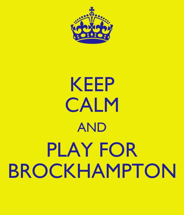 KEEP CALM AND PLAY FOR BROCKHAMPTON