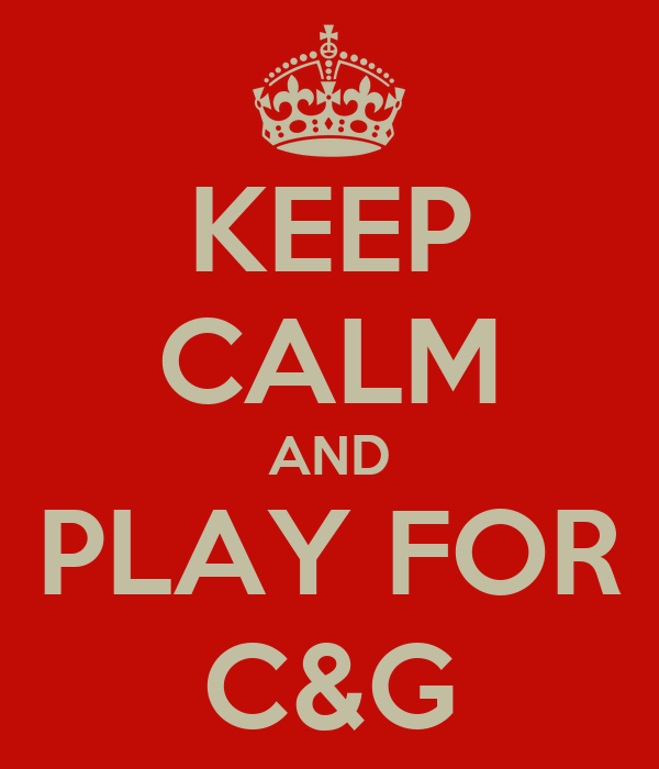 KEEP CALM AND PLAY FOR C&G