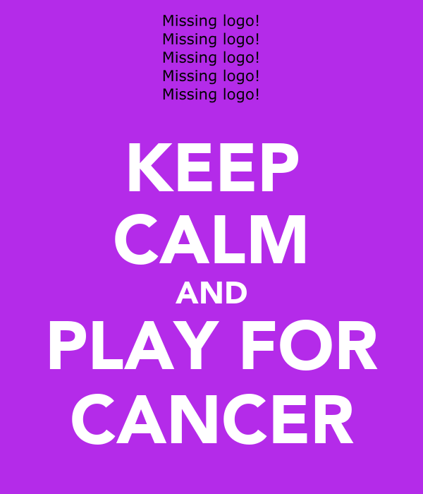 KEEP CALM AND PLAY FOR CANCER