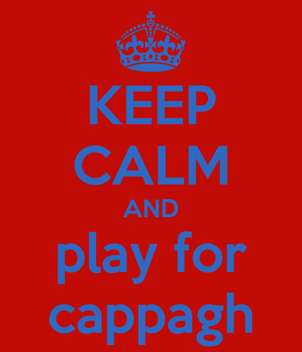KEEP CALM AND play for cappagh