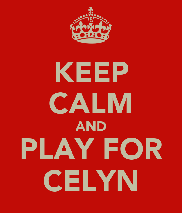 KEEP CALM AND PLAY FOR CELYN