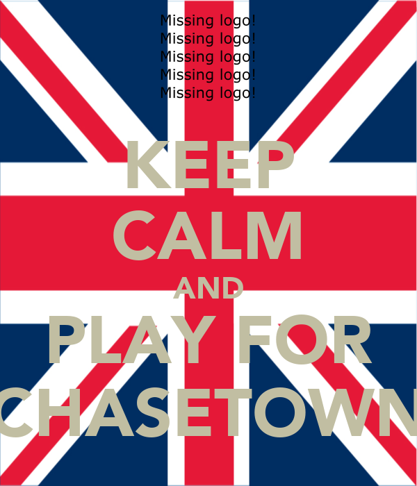 KEEP CALM AND PLAY FOR CHASETOWN